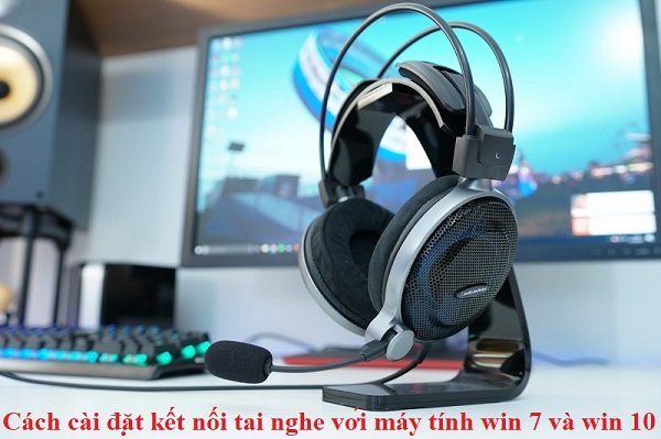 cach cai dat ket noi tai nghe voi may tinh win 7 win 10