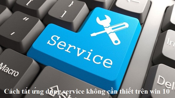 cach tat cac ung dung service khong can thiet trong win 10